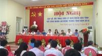 UBND tỉnh tổ chức hội nghị gặp gỡ, đối thoại với công nhân lao động trong tỉnh năm 2019.
