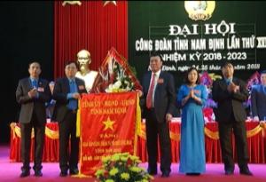 Đại hội đại biểu công đoàn tỉnh Nam Định lần thứ 17, nhiệm kỳ 2018-2023.